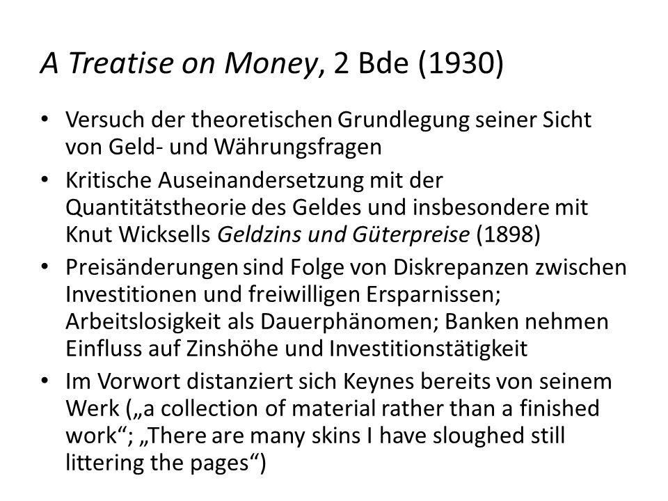 A Treatise on Money, 2 Bde (1930) Versuch der theoretischen Grundlegung seiner Sicht von Geld- und Währungsfragen Kritische Auseinandersetzung mit der