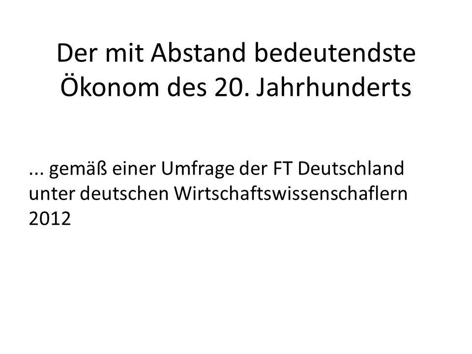 Der mit Abstand bedeutendste Ökonom des 20. Jahrhunderts... gemäß einer Umfrage der FT Deutschland unter deutschen Wirtschaftswissenschaflern 2012