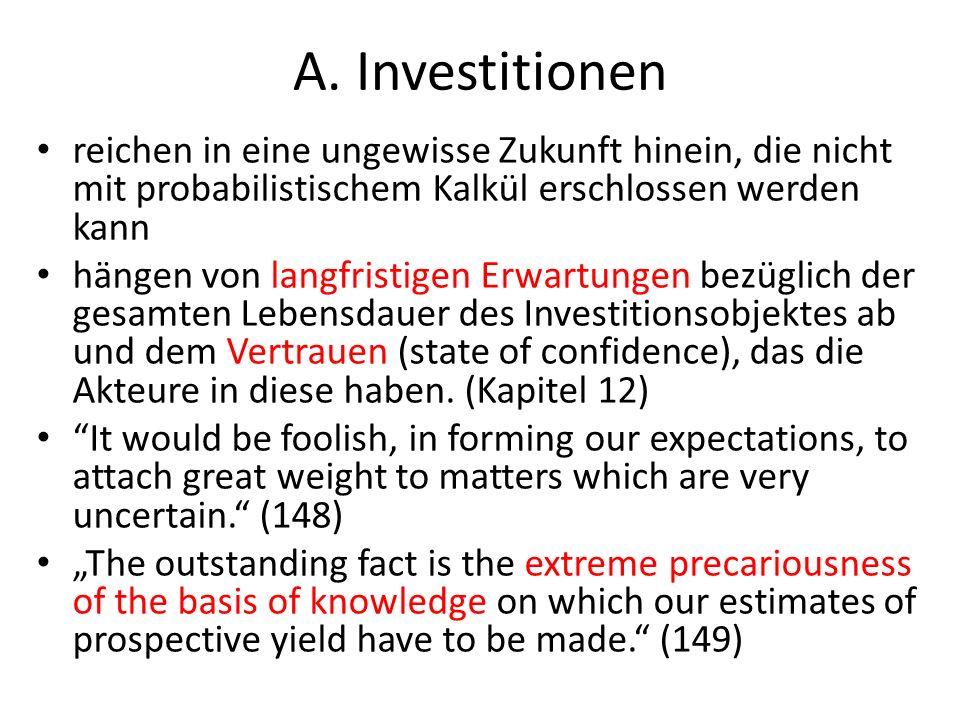 A. Investitionen reichen in eine ungewisse Zukunft hinein, die nicht mit probabilistischem Kalkül erschlossen werden kann hängen von langfristigen Erw