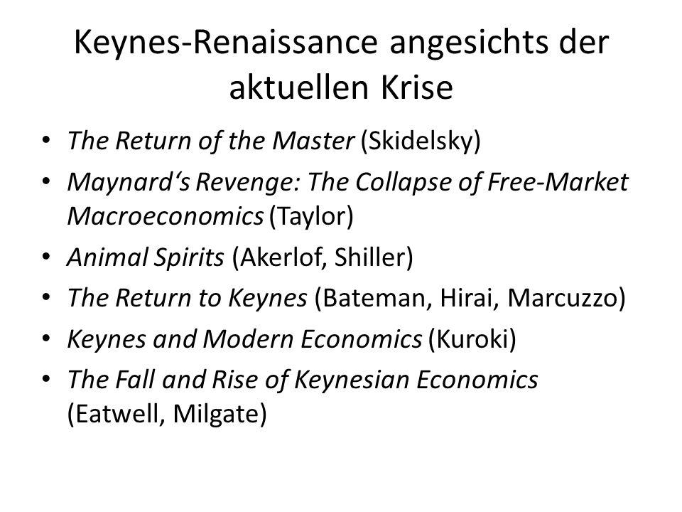 Keynes-Renaissance angesichts der aktuellen Krise The Return of the Master (Skidelsky) Maynards Revenge: The Collapse of Free-Market Macroeconomics (T