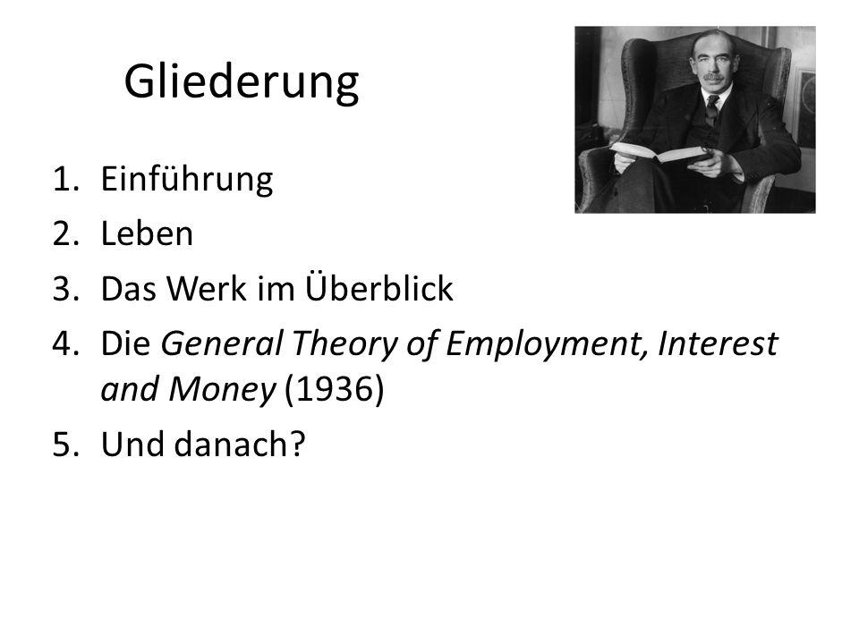 Gliederung 1.Einführung 2.Leben 3.Das Werk im Überblick 4.Die General Theory of Employment, Interest and Money (1936) 5.Und danach?