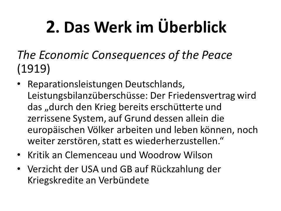 2. Das Werk im Überblick The Economic Consequences of the Peace (1919) Reparationsleistungen Deutschlands, Leistungsbilanzüberschüsse: Der Friedensver