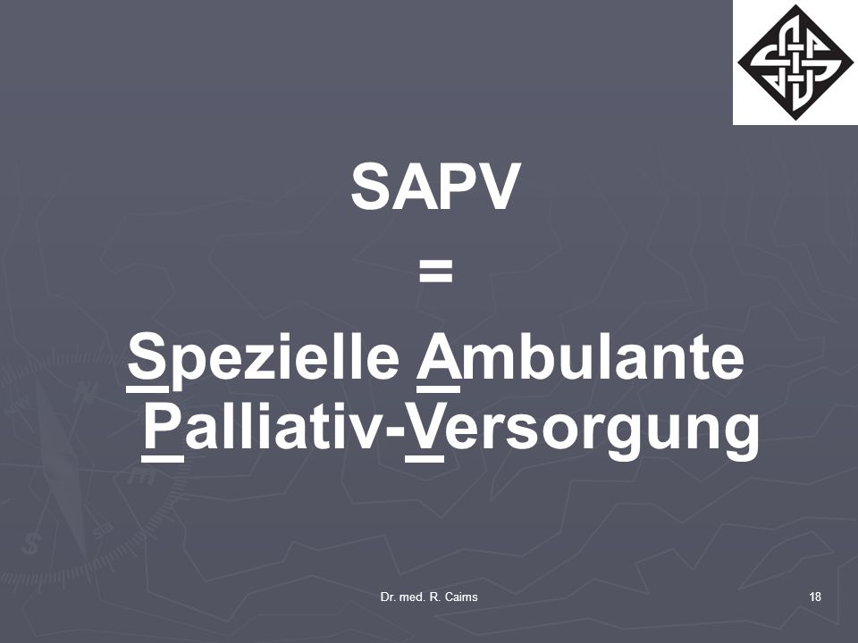 Dr. med. R. Cairns18 SAPV = Spezielle Ambulante Palliativ-Versorgung