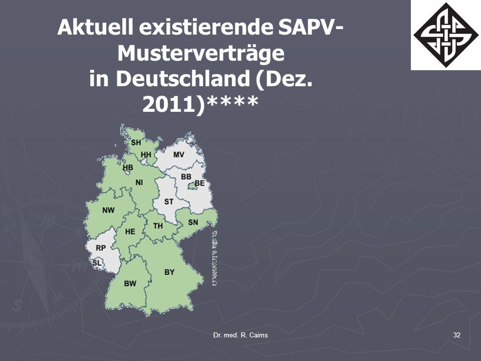 Dr. med. R. Cairns32 Aktuell existierende SAPV- Musterverträge in Deutschland (Dez. 2011)****