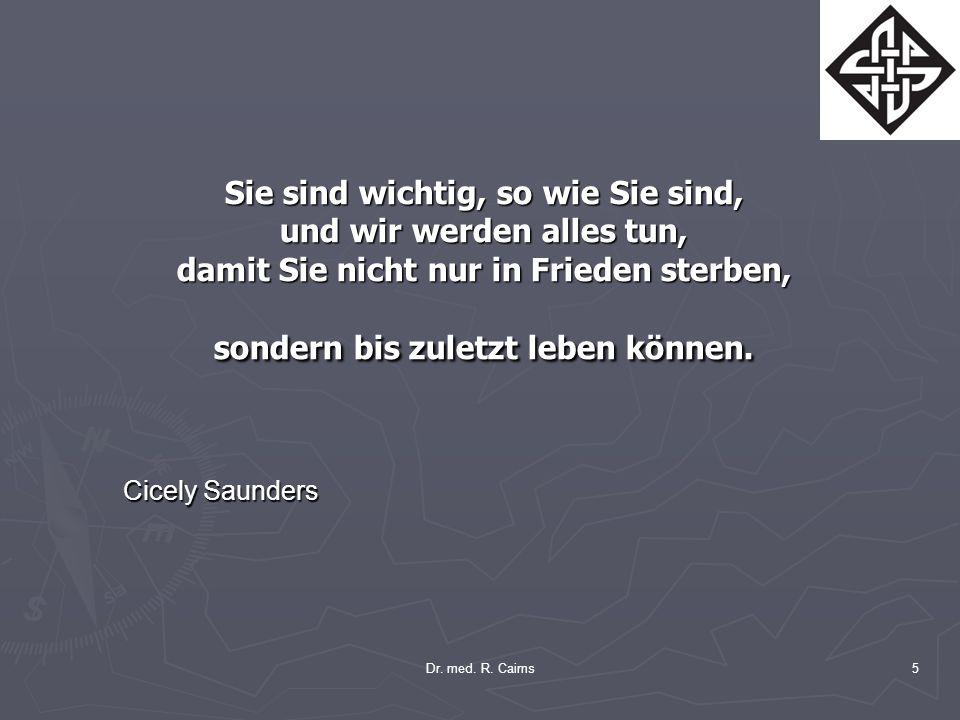 Sie sind wichtig, so wie Sie sind, und wir werden alles tun, damit Sie nicht nur in Frieden sterben, sondern bis zuletzt leben können. Cicely Saunders