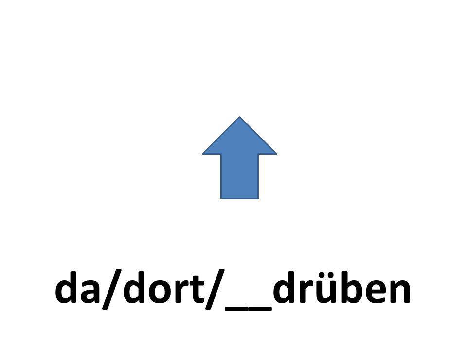 da/dort/__drüben