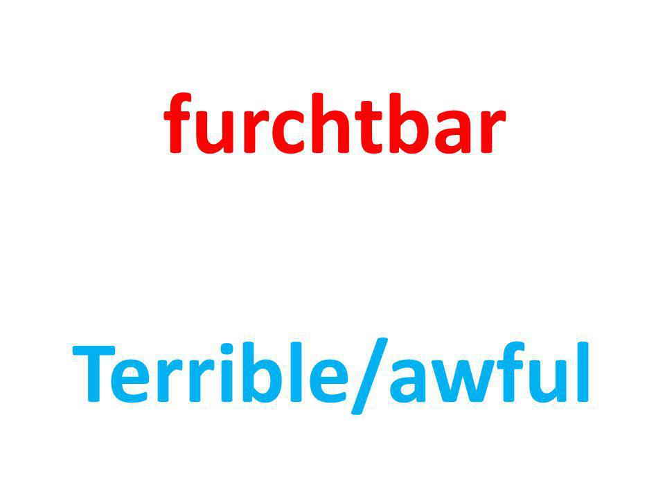 furchtbar Terrible/awful