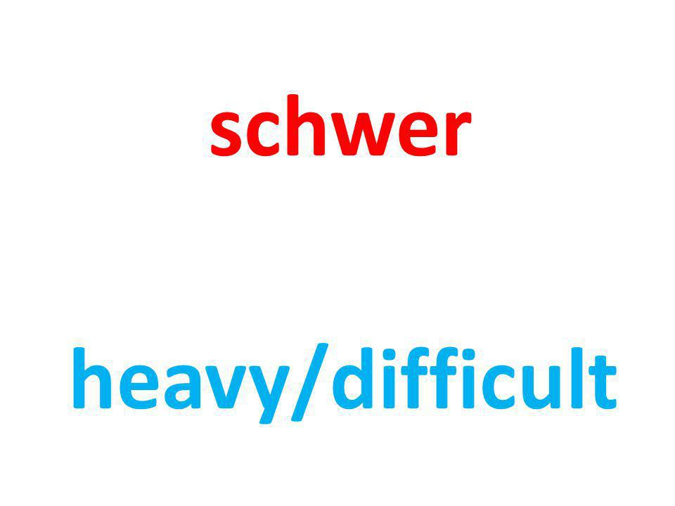 schwer heavy/difficult
