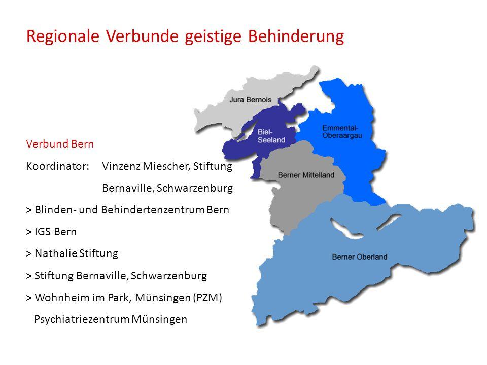 Regionale Verbunde geistige Behinderung Verbund Bern Koordinator: Vinzenz Miescher, Stiftung Bernaville, Schwarzenburg > Blinden- und Behindertenzentr