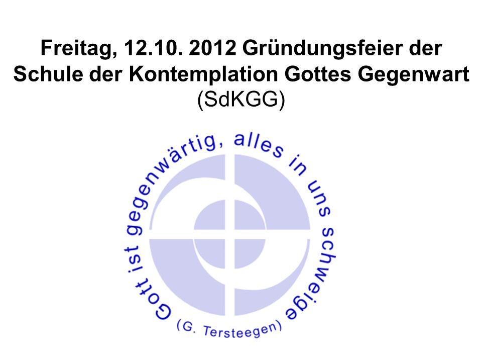 Freitag, 12.10. 2012 Gründungsfeier der Schule der Kontemplation Gottes Gegenwart (SdKGG)