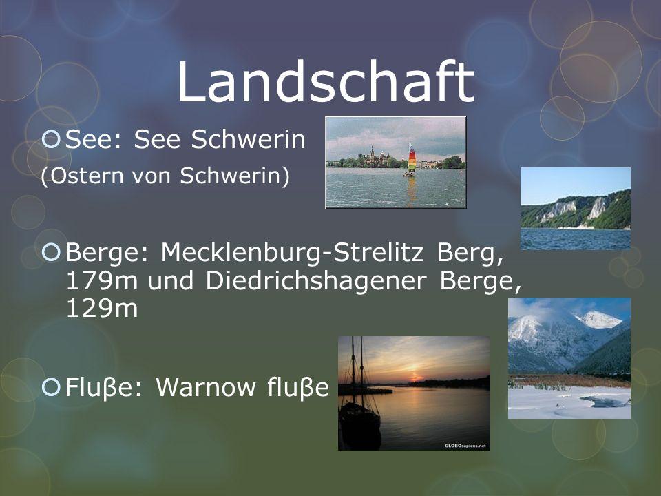 Landschaft See: See Schwerin (Ostern von Schwerin) Berge: Mecklenburg-Strelitz Berg, 179m und Diedrichshagener Berge, 129m Fluβe: Warnow fluβe