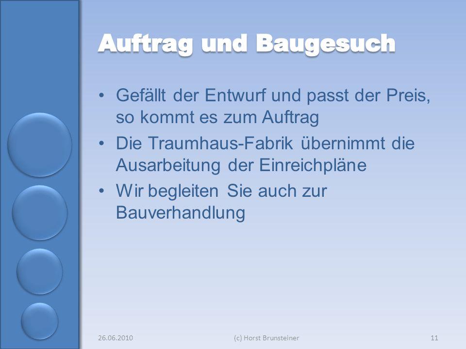 Gefällt der Entwurf und passt der Preis, so kommt es zum Auftrag Die Traumhaus-Fabrik übernimmt die Ausarbeitung der Einreichpläne Wir begleiten Sie auch zur Bauverhandlung 26.06.2010(c) Horst Brunsteiner11