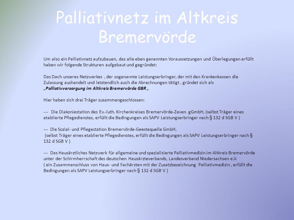 Palliativnetz im Altkreis Bremervörde Um also ein Palliativnetz aufzubauen, das alle eben genannten Voraussetzungen und Überlegungen erfüllt haben wir