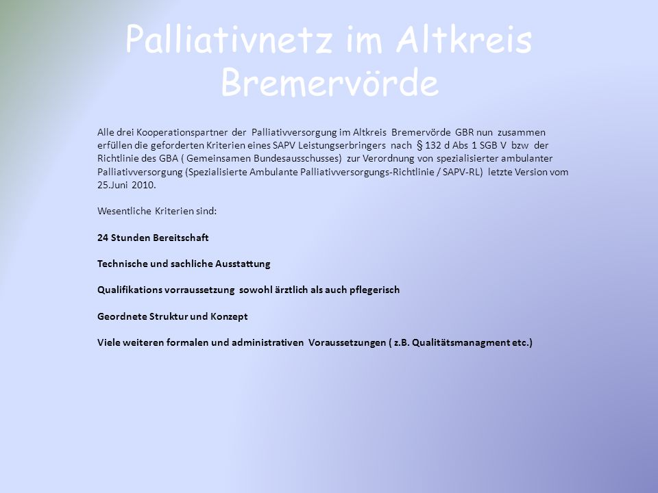 Palliativnetz im Altkreis Bremervörde Alle drei Kooperationspartner der Palliativversorgung im Altkreis Bremervörde GBR nun zusammen erfüllen die gefo