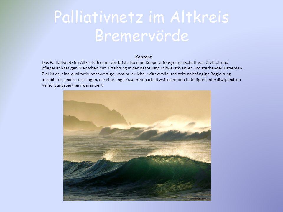 Palliativnetz im Altkreis Bremervörde Konzept Das Palliativnetz im Altkreis Bremervörde ist also eine Kooperationsgemeinschaft von ärztlich und pflege
