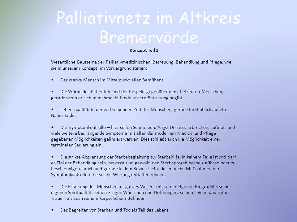 Palliativnetz im Altkreis Bremervörde Konzept Teil 1 Wesentliche Bausteine der Palliativmedizinischen Betreuung, Behandlung und Pflege, wie sie in uns