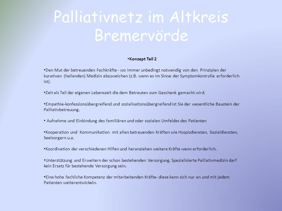 Palliativnetz im Altkreis Bremervörde Konzept Teil 2 Den Mut der betreuenden Fachkräfte - wo immer unbedingt notwendig von den Prinzipien der kurative