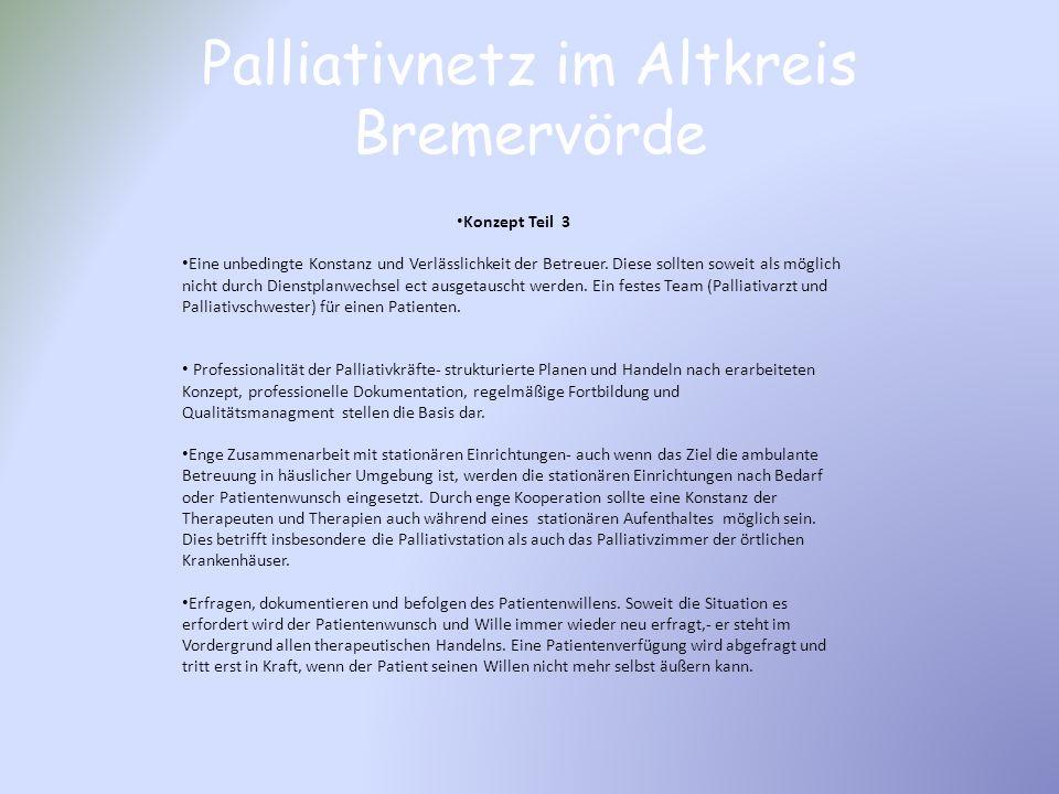 Palliativnetz im Altkreis Bremervörde Konzept Teil 3 Eine unbedingte Konstanz und Verlässlichkeit der Betreuer. Diese sollten soweit als möglich nicht