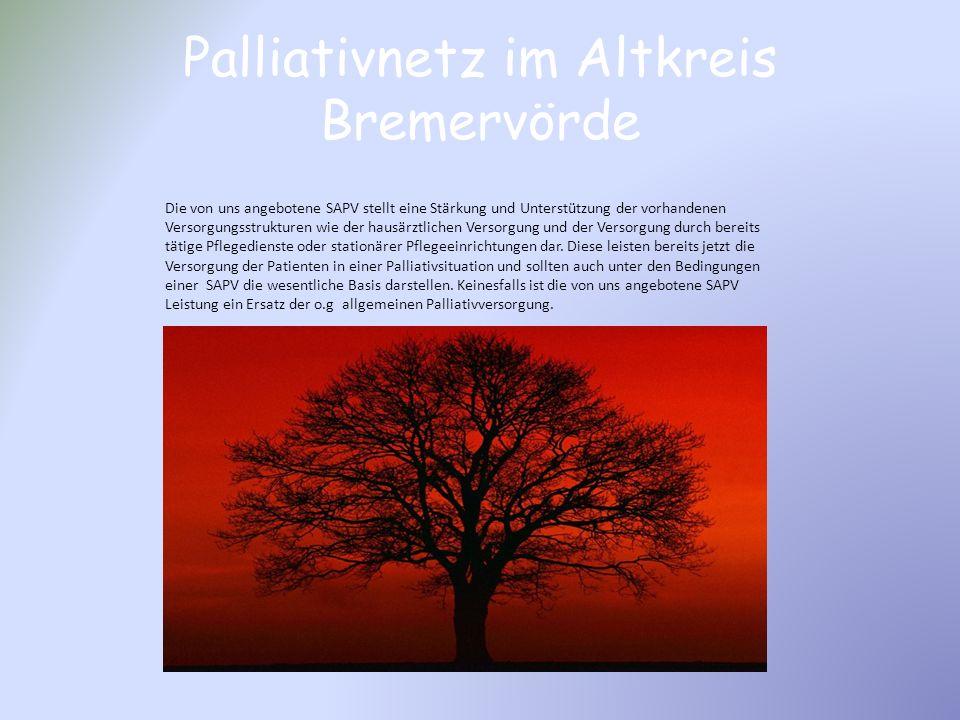Palliativnetz im Altkreis Bremervörde Die von uns angebotene SAPV stellt eine Stärkung und Unterstützung der vorhandenen Versorgungsstrukturen wie der