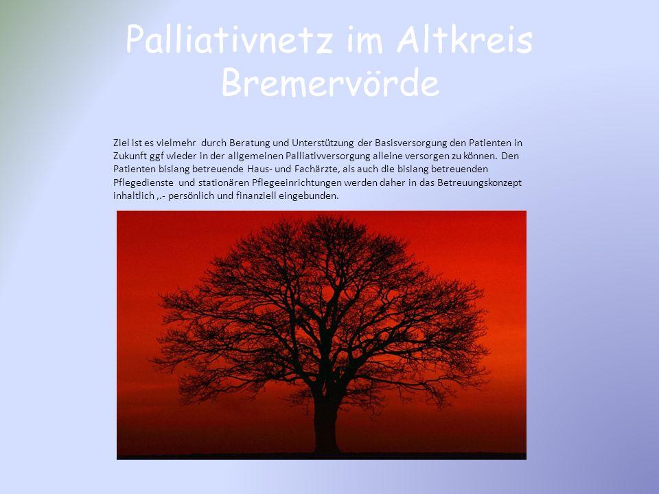Palliativnetz im Altkreis Bremervörde Ziel ist es vielmehr durch Beratung und Unterstützung der Basisversorgung den Patienten in Zukunft ggf wieder in