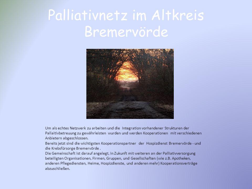 Palliativnetz im Altkreis Bremervörde Um als echtes Netzwerk zu arbeiten und die Integration vorhandener Strukturen der Pallaitivbetreuung zu gewährle