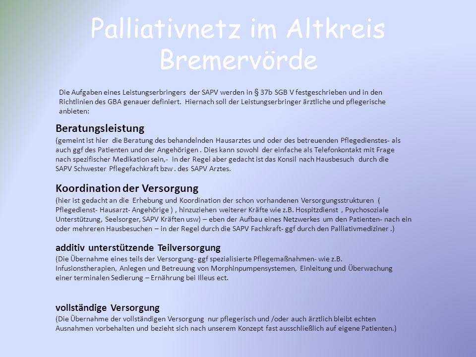Palliativnetz im Altkreis Bremervörde Die Aufgaben eines Leistungserbringers der SAPV werden in § 37b SGB V festgeschrieben und in den Richtlinien des