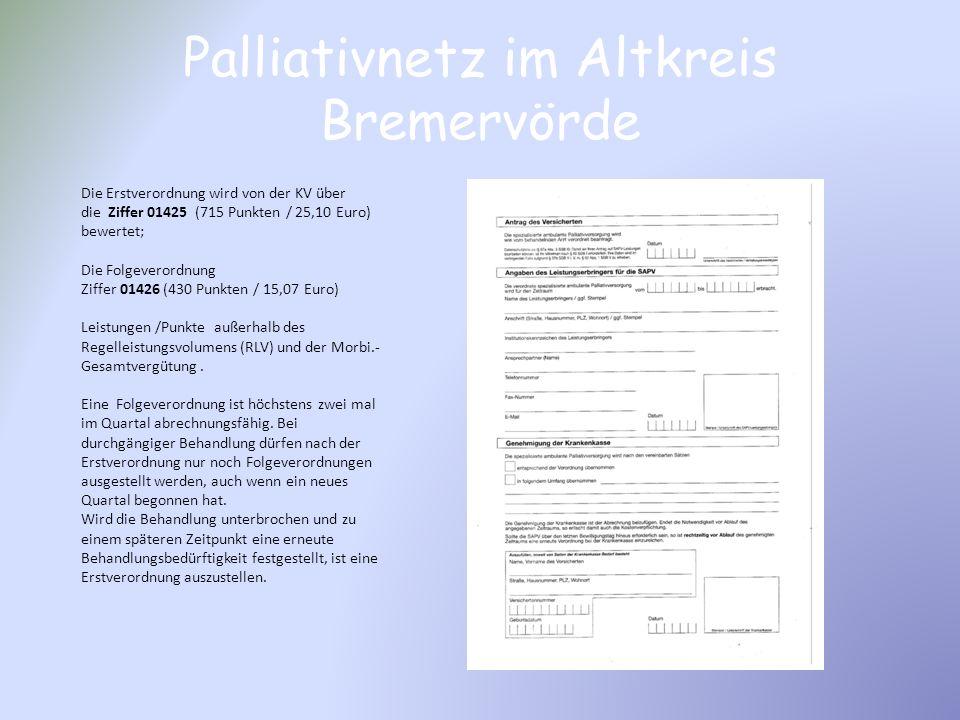 Palliativnetz im Altkreis Bremervörde Die Erstverordnung wird von der KV über die Ziffer 01425 (715 Punkten / 25,10 Euro) bewertet; Die Folgeverordnun