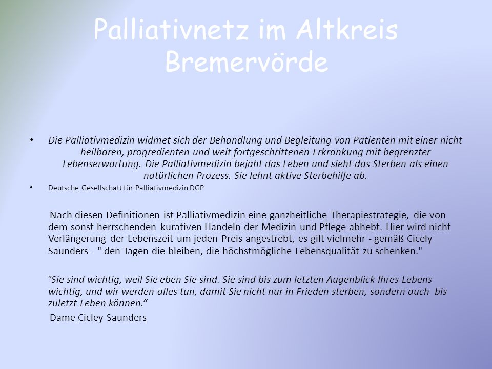 Palliativnetz im Altkreis Bremervörde Die Palliativmedizin widmet sich der Behandlung und Begleitung von Patienten mit einer nicht heilbaren, progredi