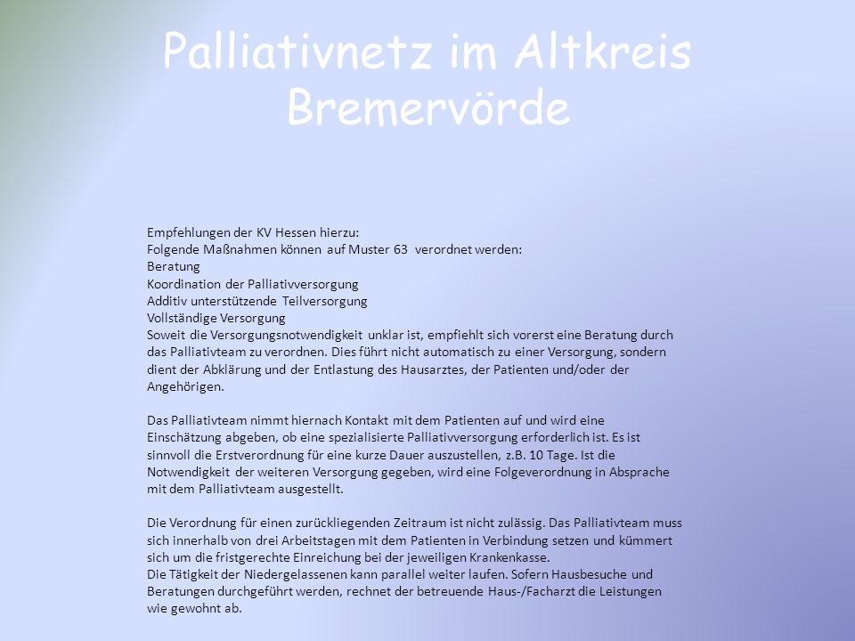 Palliativnetz im Altkreis Bremervörde Empfehlungen der KV Hessen hierzu: Folgende Maßnahmen können auf Muster 63 verordnet werden: Beratung Koordinati