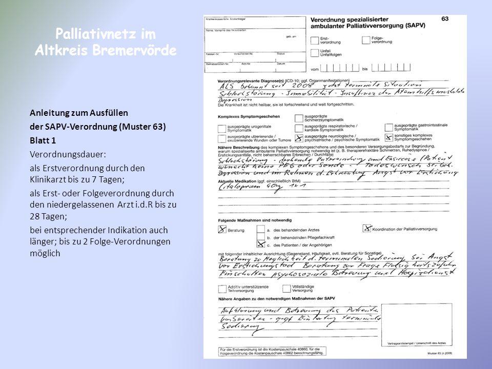 Palliativnetz im Altkreis Bremervörde Anleitung zum Ausfüllen der SAPV-Verordnung (Muster 63) Blatt 1 Verordnungsdauer: als Erstverordnung durch den K