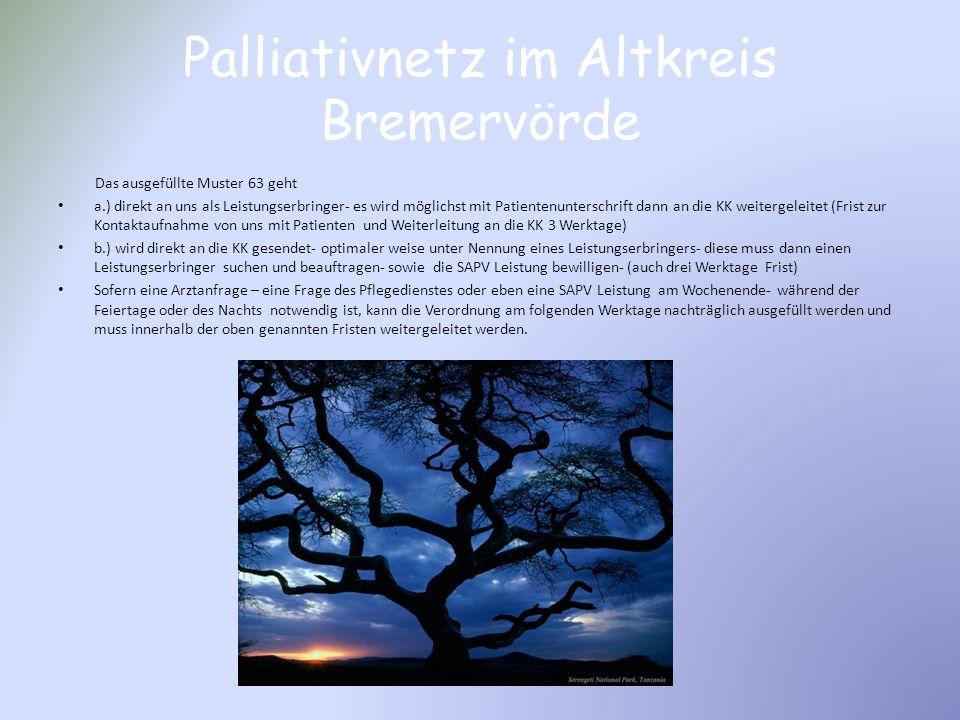 Palliativnetz im Altkreis Bremervörde Das ausgefüllte Muster 63 geht a.) direkt an uns als Leistungserbringer- es wird möglichst mit Patientenuntersch