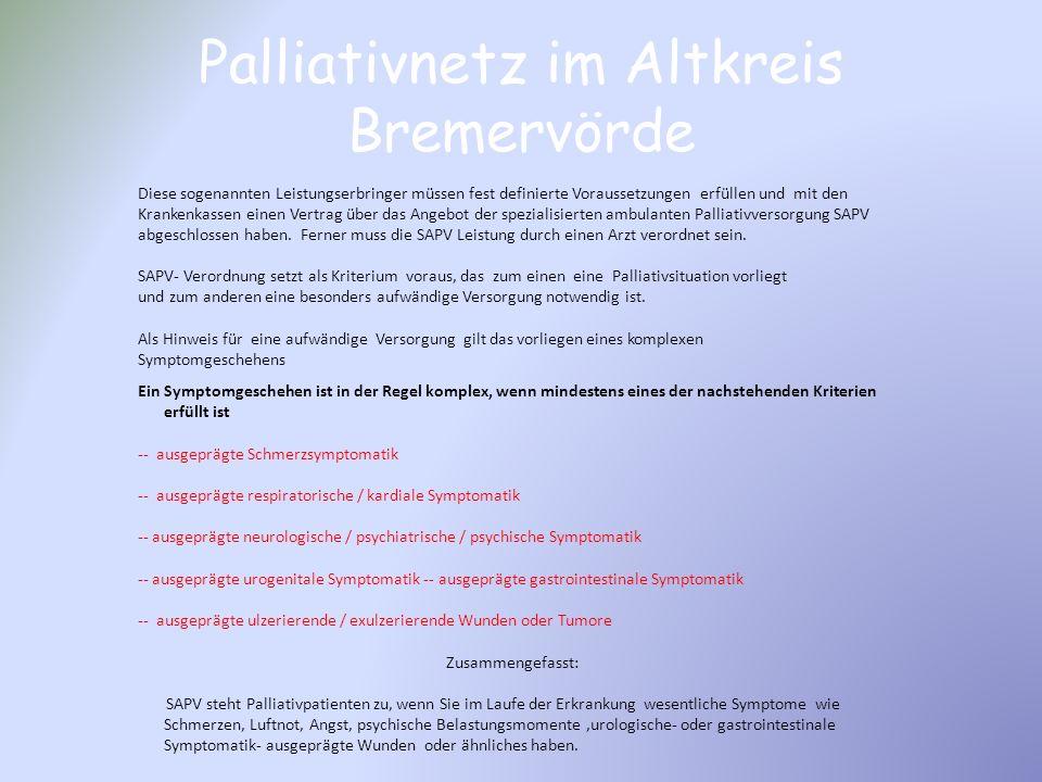 Palliativnetz im Altkreis Bremervörde Konzept Das Palliativnetz im Altkreis Bremervörde ist also eine Kooperationsgemeinschaft von ärztlich und pflegerisch tätigen Menschen mit Erfahrung in der Betreuung schwerstkranker und sterbender Patienten.