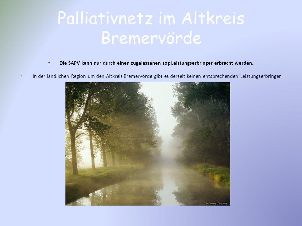Palliativnetz im Altkreis Bremervörde Die SAPV kann nur durch einen zugelassenen sog Leistungserbringer erbracht werden. In der ländlichen Region um d