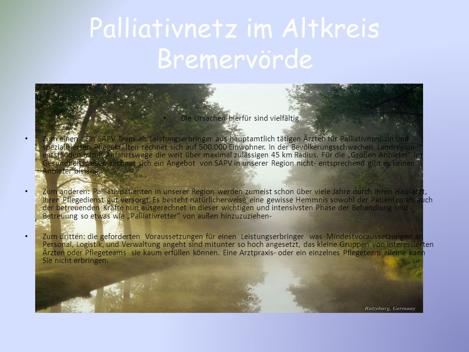 Palliativnetz im Altkreis Bremervörde Ein weiteres Problemfeld der derzeitigen Regelung findet sich in der Vergütung Der Gesetzgeber hat erkannt, das die Betreuung eines Palliativpatienten deutlich aufwendiger und vor allem Zeit intensiver ist.
