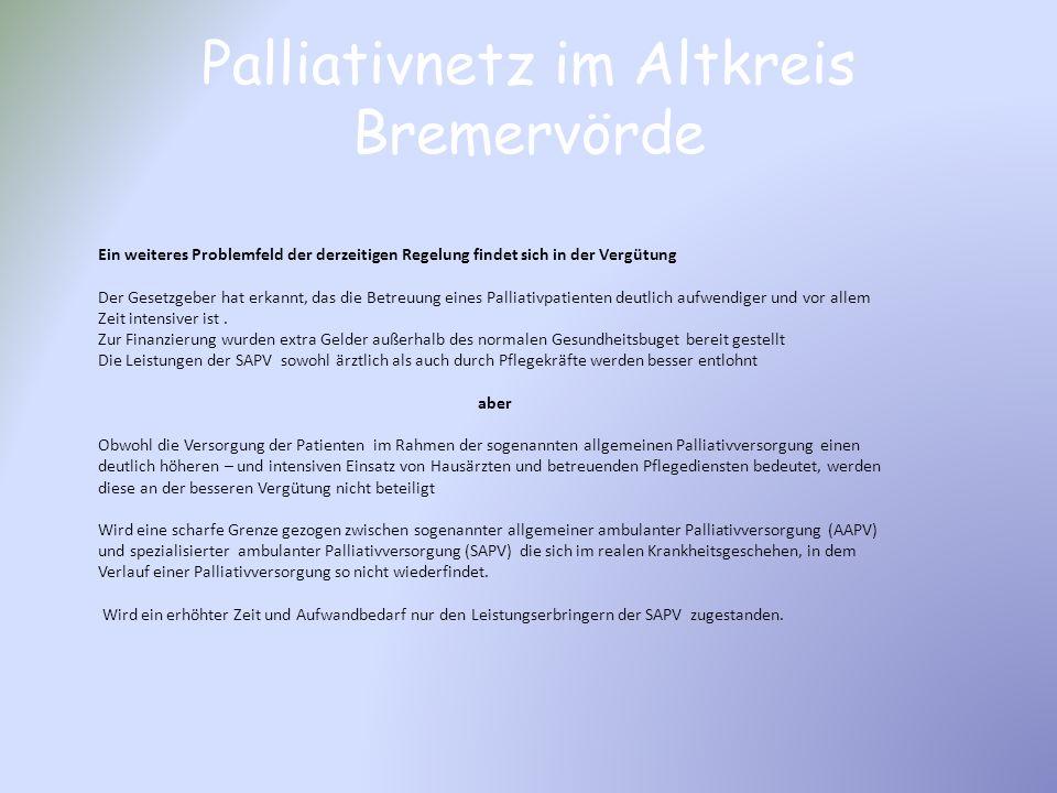 Palliativnetz im Altkreis Bremervörde Ein weiteres Problemfeld der derzeitigen Regelung findet sich in der Vergütung Der Gesetzgeber hat erkannt, das