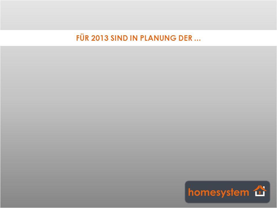 FÜR 2013 SIND IN PLANUNG DER...