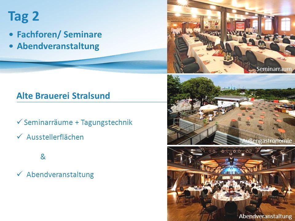 Tag 2 Fachforen/ Seminare Abendveranstaltung Alte Brauerei Stralsund Seminarräume + Tagungstechnik Ausstellerflächen & Abendveranstaltung Außengastronomie Seminarraum