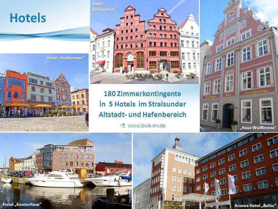 Hotels Hotel Kontorhaus Hotel Hiddenseer Hotel HotelScheelehof Haus Wullfcrona Arcona Hotel Baltic 180 Zimmerkontingente in 5 Hotels im Stralsunder Altstadt- und Hafenbereich www.bwk-mv.de