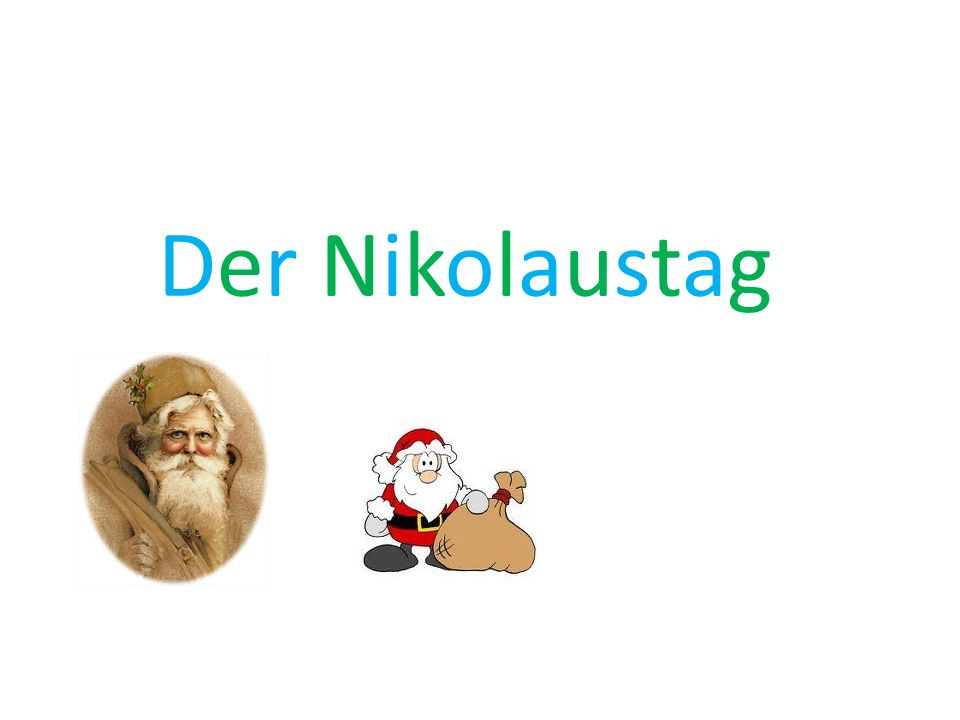 Nikolaustag Der Nikolaustag am 6.Dezember. Am Montag ist Nikolaustag.