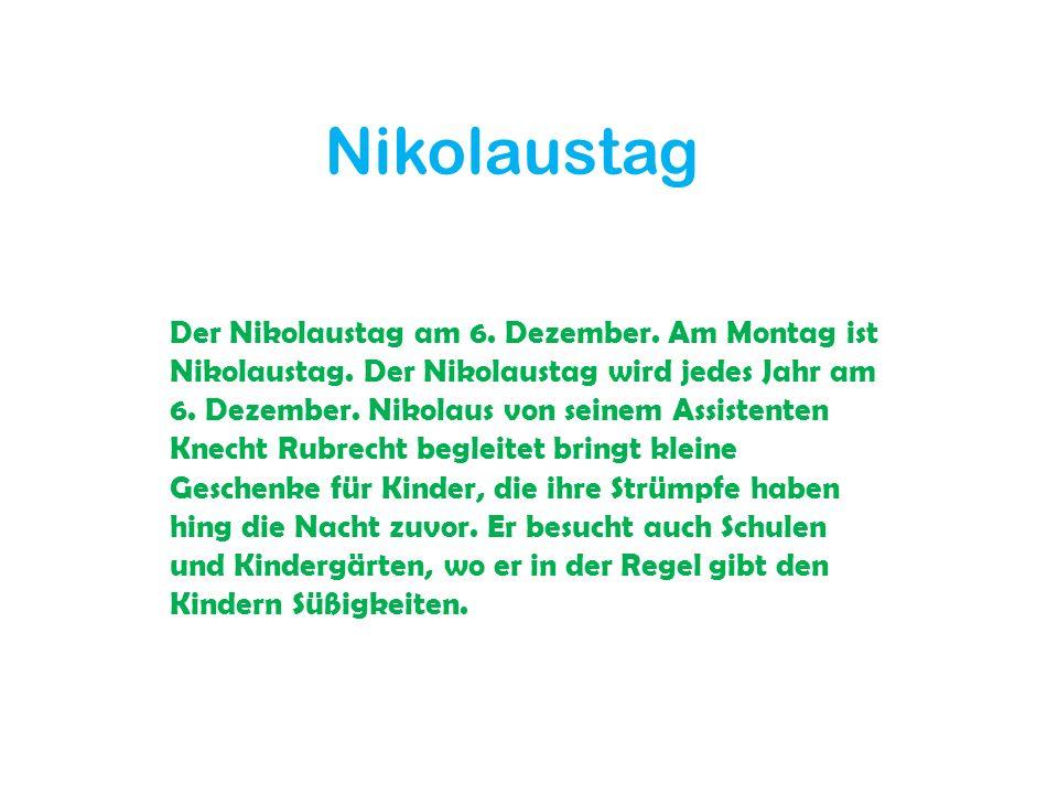 Nikolaustag Der Nikolaustag am 6. Dezember. Am Montag ist Nikolaustag. Der Nikolaustag wird jedes Jahr am 6. Dezember. Nikolaus von seinem Assistenten