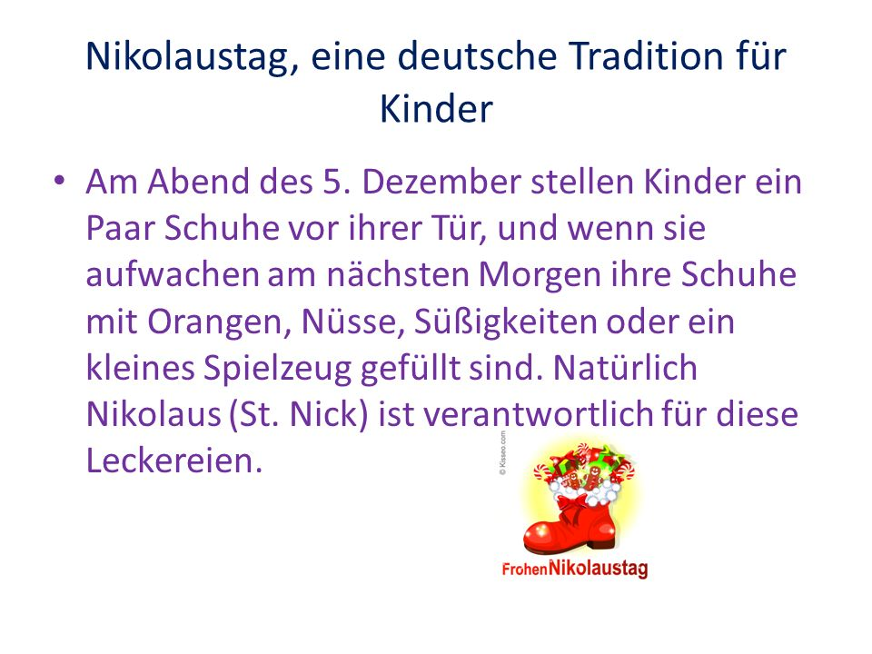 Nikolaustag, eine deutsche Tradition für Kinder Am Abend des 5. Dezember stellen Kinder ein Paar Schuhe vor ihrer Tür, und wenn sie aufwachen am nächs
