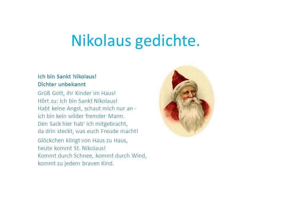 Nikolaus gedichte. Ich bin Sankt Nikolaus! Dichter unbekannt Grüß Gott, ihr Kinder im Haus! Hört zu: Ich bin Sankt Nikolaus! Habt keine Angst, schaut