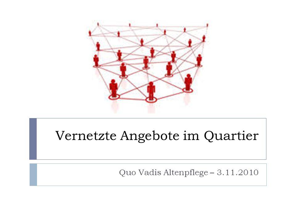 Vernetzte Angebote im Quartier Quo Vadis Altenpflege – 3.11.2010