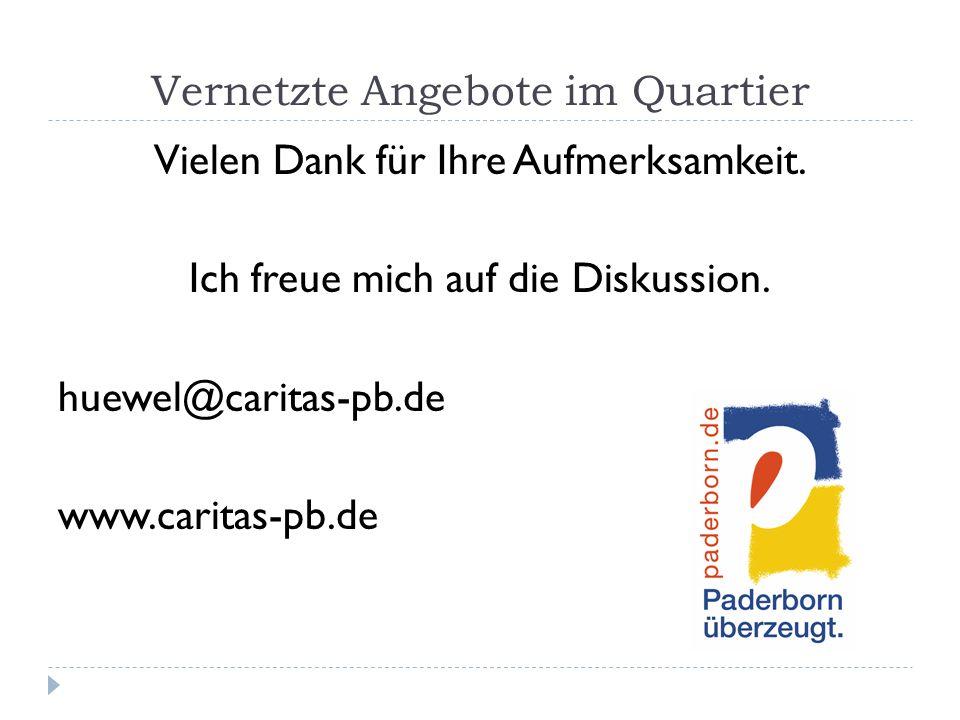 Vernetzte Angebote im Quartier Vielen Dank für Ihre Aufmerksamkeit. Ich freue mich auf die Diskussion. huewel@caritas-pb.de www.caritas-pb.de