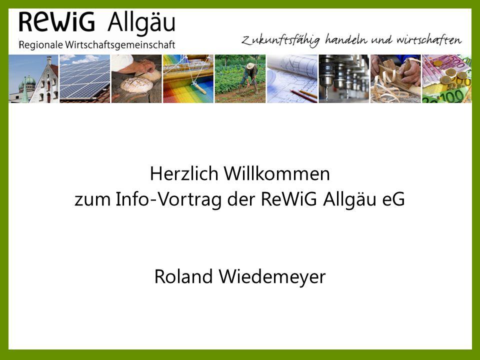 Herzlich Willkommen zum Info-Vortrag der ReWiG Allgäu eG Roland Wiedemeyer