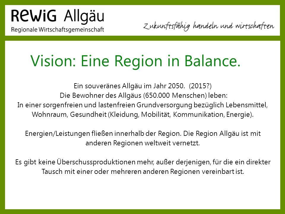 Vision: Eine Region in Balance. Ein souveränes Allgäu im Jahr 2050. (2015?) Die Bewohner des Allgäus (650.000 Menschen) leben: In einer sorgenfreien u