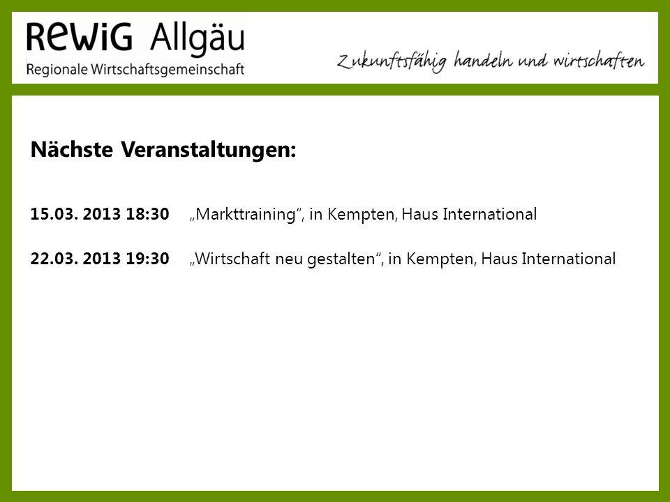 Nächste Veranstaltungen: 15.03. 2013 18:30Markttraining, in Kempten, Haus International 22.03. 2013 19:30Wirtschaft neu gestalten, in Kempten, Haus In