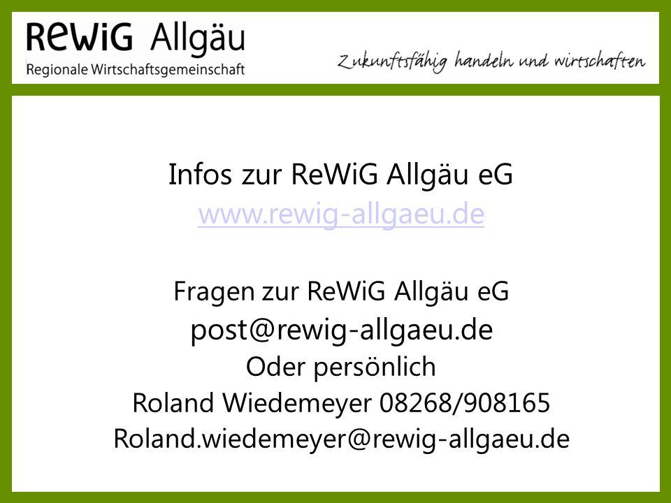 Infos zur ReWiG Allgäu eG www.rewig-allgaeu.de Fragen zur ReWiG Allgäu eG post@rewig-allgaeu.de Oder persönlich Roland Wiedemeyer 08268/908165 Roland.