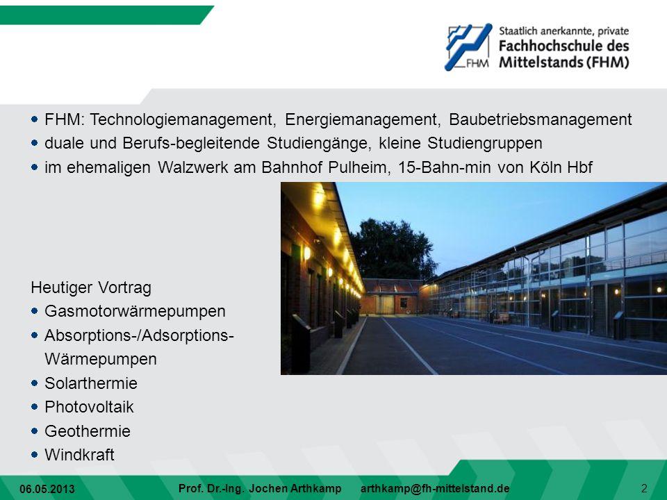 06.05.2013 Prof. Dr.-Ing. Jochen Arthkamp arthkamp@fh-mittelstand.de 2 FHM: Technologiemanagement, Energiemanagement, Baubetriebsmanagement duale und