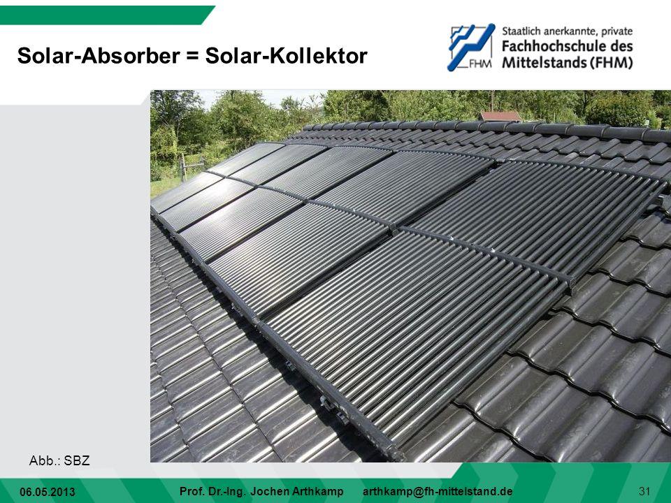 06.05.2013 Prof. Dr.-Ing. Jochen Arthkamp arthkamp@fh-mittelstand.de 31 Solar-Absorber = Solar-Kollektor Abb.: SBZ